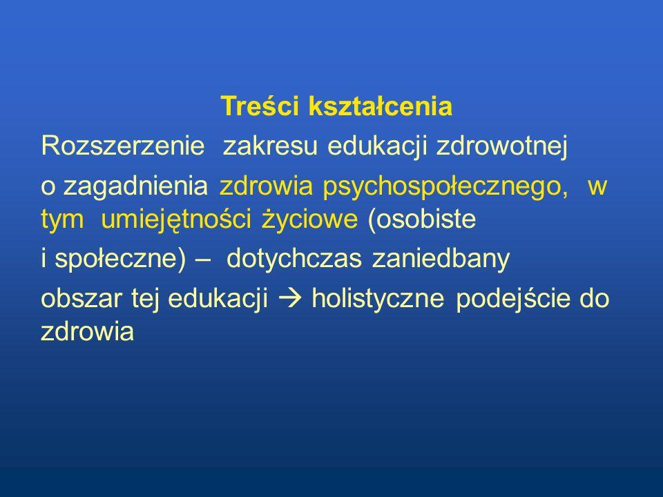 Treści kształcenia Rozszerzenie zakresu edukacji zdrowotnej o zagadnienia zdrowia psychospołecznego, w tym umiejętności życiowe (osobiste i społeczne) – dotychczas zaniedbany obszar tej edukacji holistyczne podejście do zdrowia