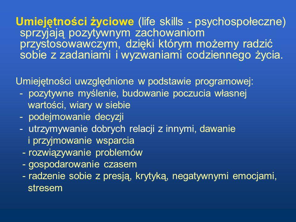 Umiejętności życiowe (life skills - psychospołeczne) sprzyjają pozytywnym zachowaniom przystosowawczym, dzięki którym możemy radzić sobie z zadaniami i wyzwaniami codziennego życia.