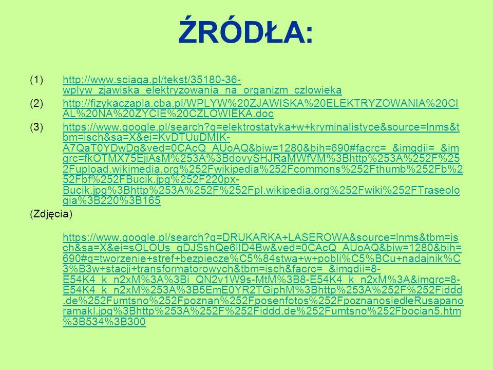 ŹRÓDŁA: (1)http://www.sciaga.pl/tekst/35180-36- wplyw_zjawiska_elektryzowania_na_organizm_czlowiekahttp://www.sciaga.pl/tekst/35180-36- wplyw_zjawiska