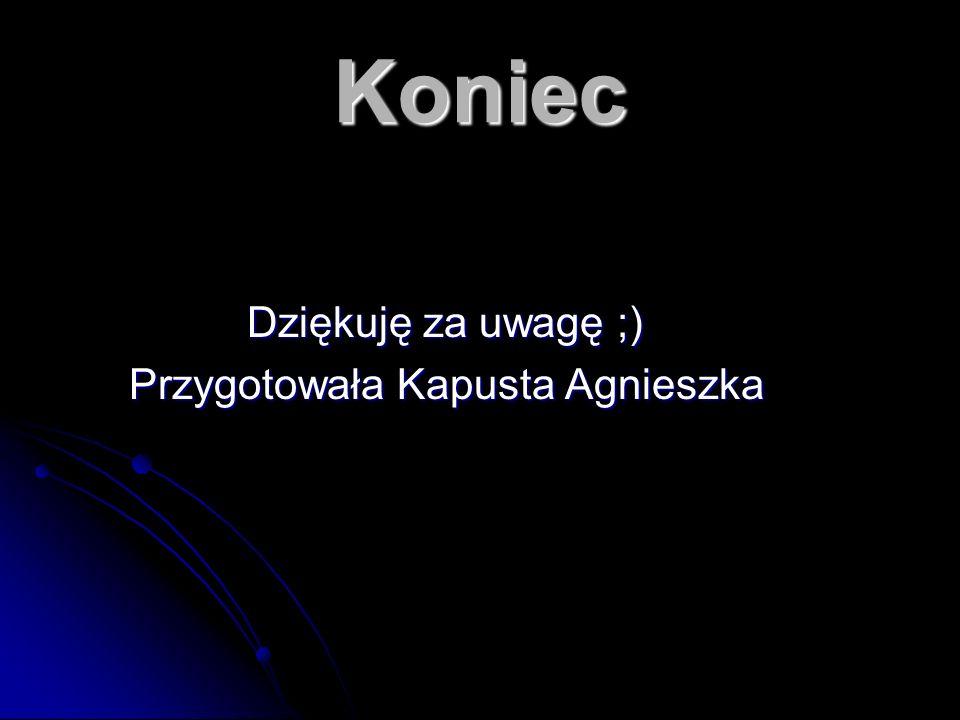 Koniec Dziękuję za uwagę ;) Dziękuję za uwagę ;) Przygotowała Kapusta Agnieszka Przygotowała Kapusta Agnieszka