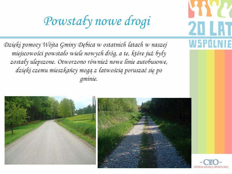 Powstały nowe drogi Dzięki pomocy Wójta Gminy Dębica w ostatnich latach w naszej miejscowości powstało wiele nowych dróg, a te, które już były zostały