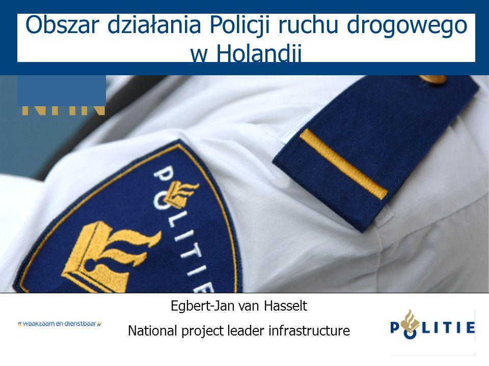 NHN Obszar działania Policji ruchu drogowego w Holandii Egbert-Jan van Hasselt National project leader infrastructure