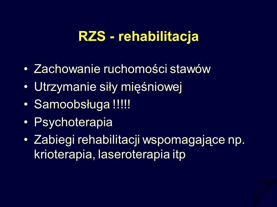 RZS - rehabilitacja Zachowanie ruchomości stawów Utrzymanie siły mięśniowej Samoobsługa !!!!! Psychoterapia Zabiegi rehabilitacji wspomagające np. kri
