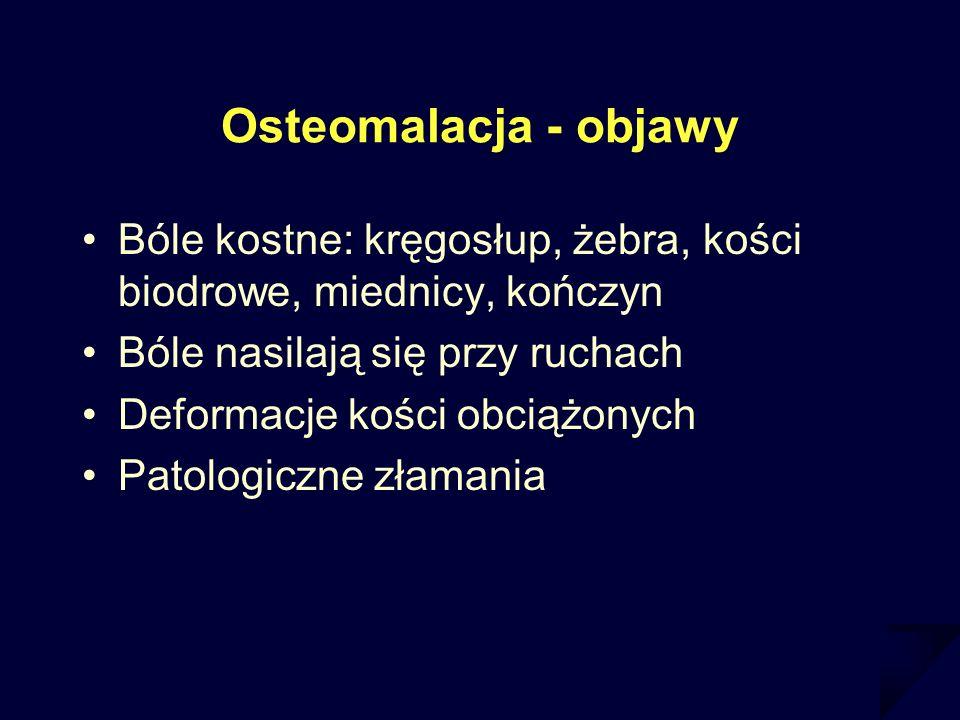 Osteomalacja - objawy Bóle kostne: kręgosłup, żebra, kości biodrowe, miednicy, kończyn Bóle nasilają się przy ruchach Deformacje kości obciążonych Pat