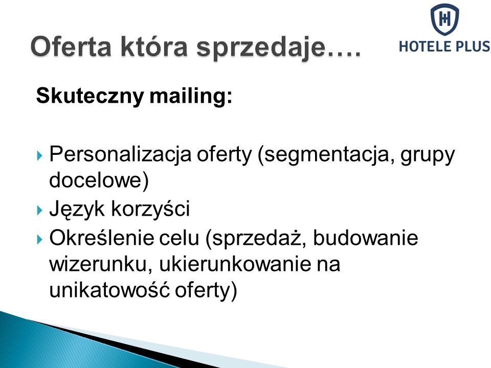 Skuteczny mailing: Personalizacja oferty (segmentacja, grupy docelowe) Język korzyści Określenie celu (sprzedaż, budowanie wizerunku, ukierunkowanie n