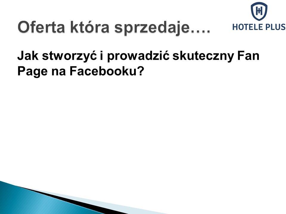 Jak stworzyć i prowadzić skuteczny Fan Page na Facebooku?