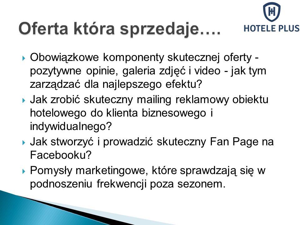 Jak stworzyć i napisać ofertę hotelu, która sprzeda Jakie działania mają bezpośredni wpływ na poprawę jakości not klientów pozostawianych na portalach booking.com, hrs.pl, tripadvisor i na Facebooku Jak sprawić, aby Twój hotel znalazł się wysoko w wyszukiwarce Google w 2014 roku.