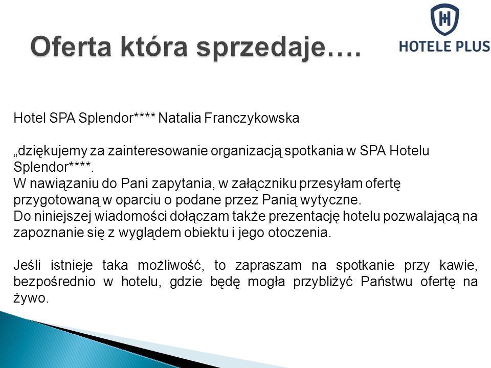 Hotel SPA Splendor**** Natalia Franczykowska dziękujemy za zainteresowanie organizacją spotkania w SPA Hotelu Splendor****. W nawiązaniu do Pani zapyt