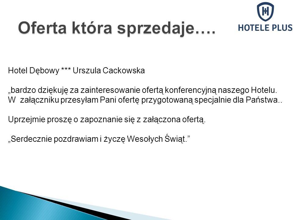 Hotel Dębowy *** Urszula Cackowska bardzo dziękuję za zainteresowanie ofertą konferencyjną naszego Hotelu. W załączniku przesyłam Pani ofertę przygoto