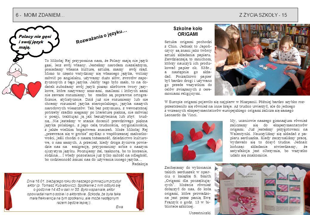 Z ŻYCIA SZKOŁY - 156 - MOIM ZDANIEM… Szkolne koło ORIGAMI My, uczniowie naszego gimnazjum również zaliczamy się do eksperymentatorów origami. Już jest