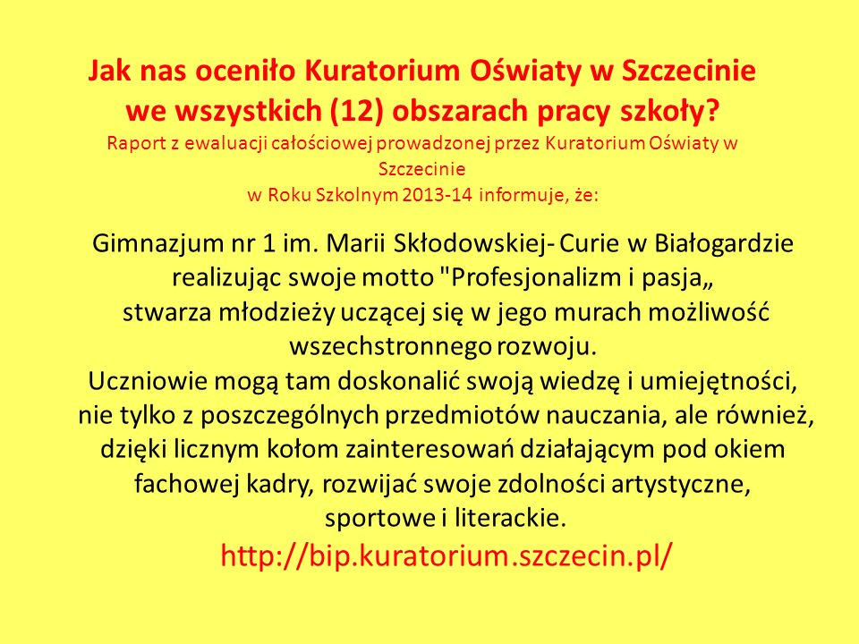 Jak nas oceniło Kuratorium Oświaty w Szczecinie we wszystkich (12) obszarach pracy szkoły.