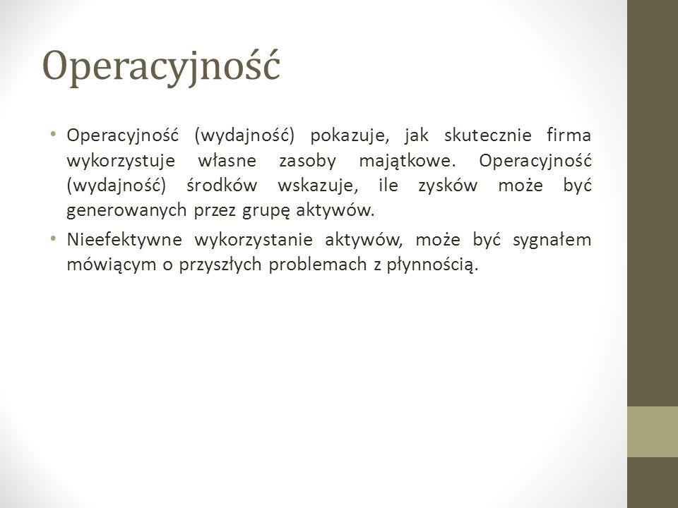 Operacyjność Operacyjność (wydajność) pokazuje, jak skutecznie firma wykorzystuje własne zasoby majątkowe. Operacyjność (wydajność) środków wskazuje,