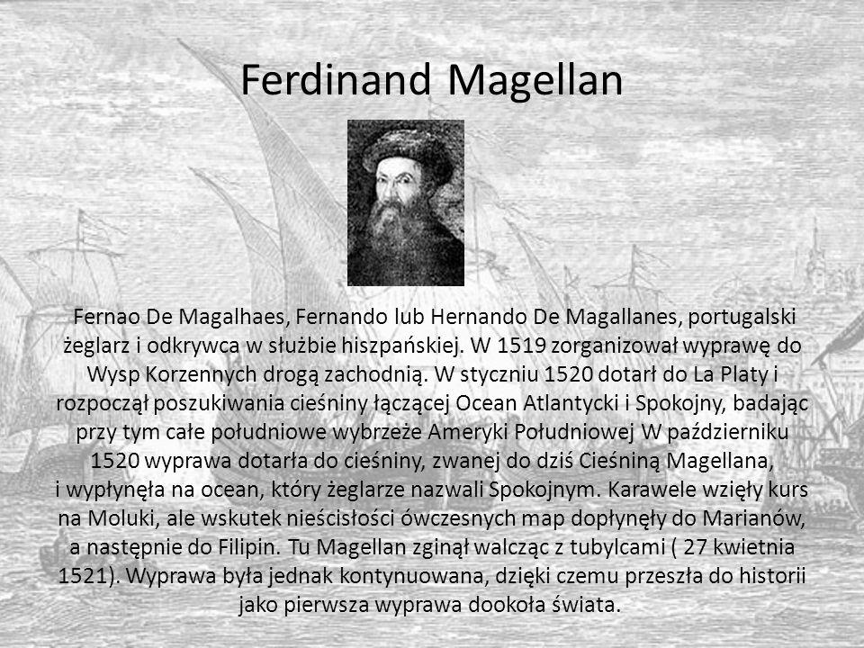 Ferdinand Magellan Fernao De Magalhaes, Fernando lub Hernando De Magallanes, portugalski żeglarz i odkrywca w służbie hiszpańskiej. W 1519 zorganizowa