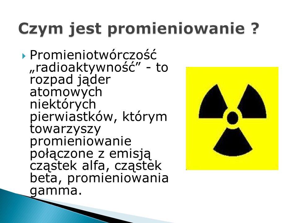 Promieniotwórczość radioaktywność - to rozpad jąder atomowych niektórych pierwiastków, którym towarzyszy promieniowanie połączone z emisją cząstek alfa, cząstek beta, promieniowania gamma.