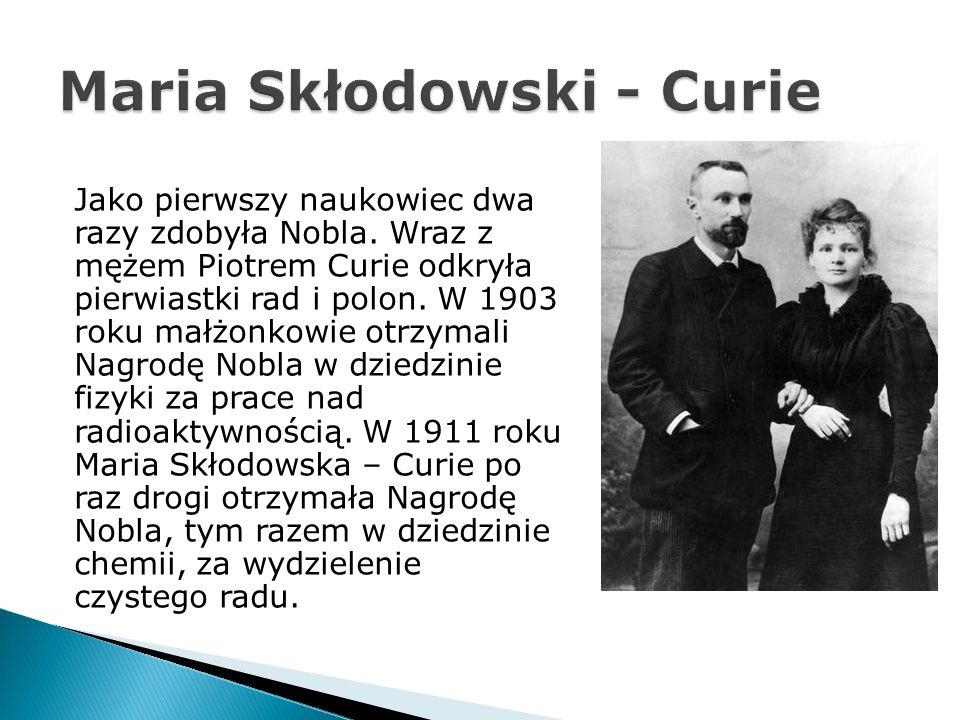 Jako pierwszy naukowiec dwa razy zdobyła Nobla.