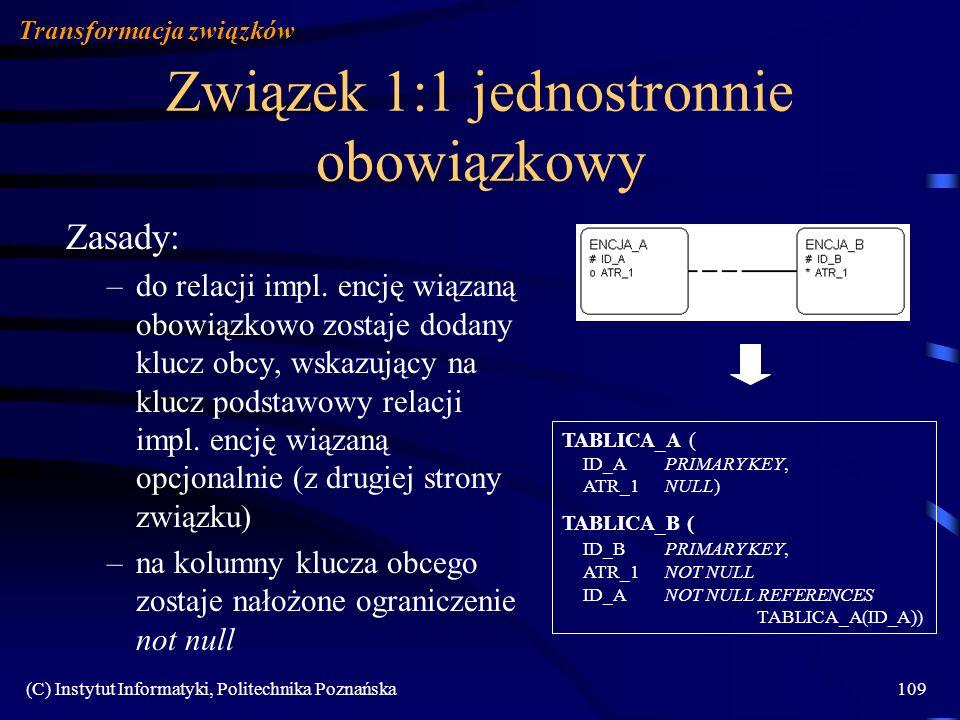 (C) Instytut Informatyki, Politechnika Poznańska109 Związek 1:1 jednostronnie obowiązkowy Zasady: –do relacji impl. encję wiązaną obowiązkowo zostaje