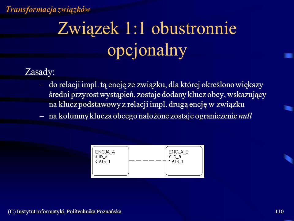 (C) Instytut Informatyki, Politechnika Poznańska110 Związek 1:1 obustronnie opcjonalny Zasady: –do relacji impl. tą encję ze związku, dla której okreś