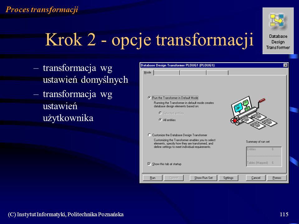 (C) Instytut Informatyki, Politechnika Poznańska115 Krok 2 - opcje transformacji –transformacja wg ustawień domyślnych –transformacja wg ustawień użyt