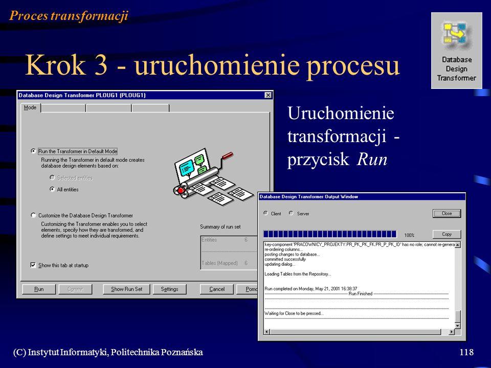 (C) Instytut Informatyki, Politechnika Poznańska118 Krok 3 - uruchomienie procesu Uruchomienie transformacji - przycisk Run Proces transformacji