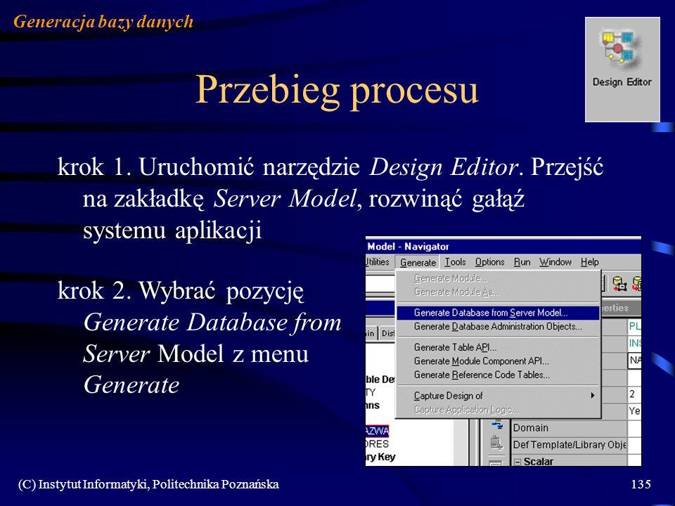 (C) Instytut Informatyki, Politechnika Poznańska135 Przebieg procesu krok 1. Uruchomić narzędzie Design Editor. Przejść na zakładkę Server Model, rozw