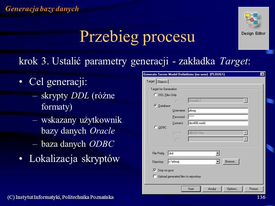 (C) Instytut Informatyki, Politechnika Poznańska136 Przebieg procesu krok 3. Ustalić parametry generacji - zakładka Target: Generacja bazy danych Cel