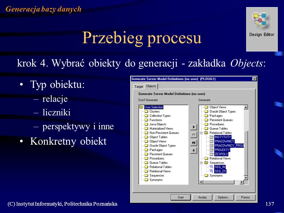 (C) Instytut Informatyki, Politechnika Poznańska137 Przebieg procesu krok 4. Wybrać obiekty do generacji - zakładka Objects: Generacja bazy danych Typ