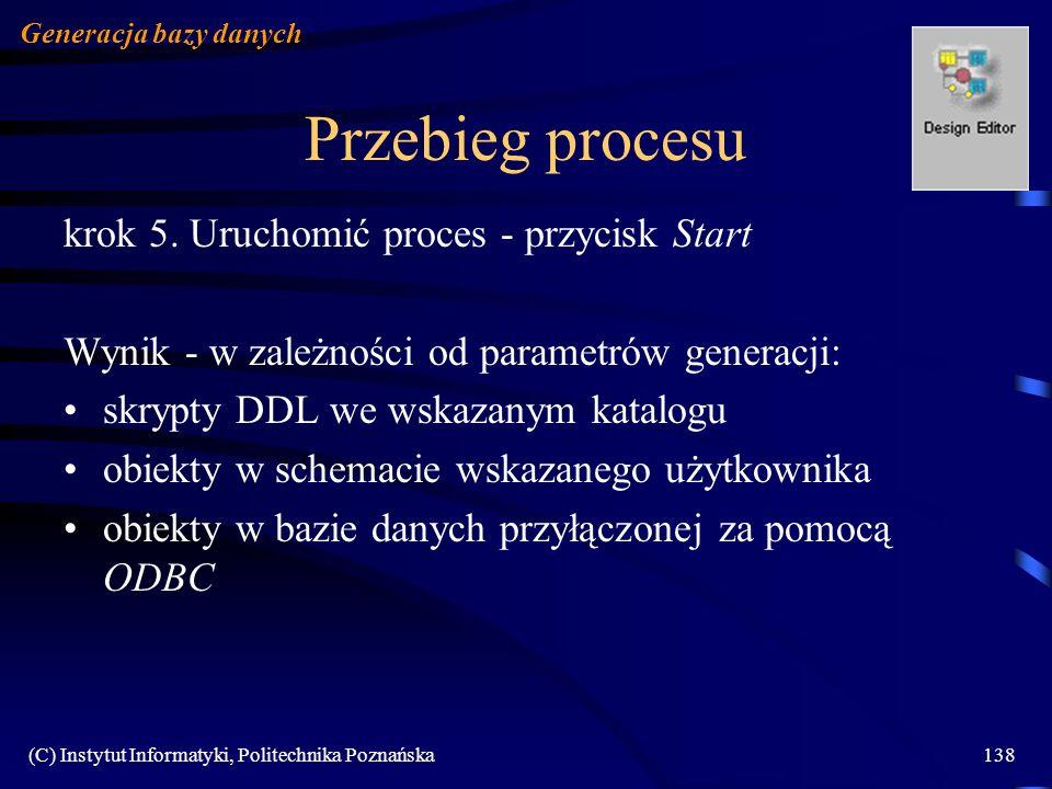 (C) Instytut Informatyki, Politechnika Poznańska138 Przebieg procesu krok 5. Uruchomić proces - przycisk Start Wynik - w zależności od parametrów gene