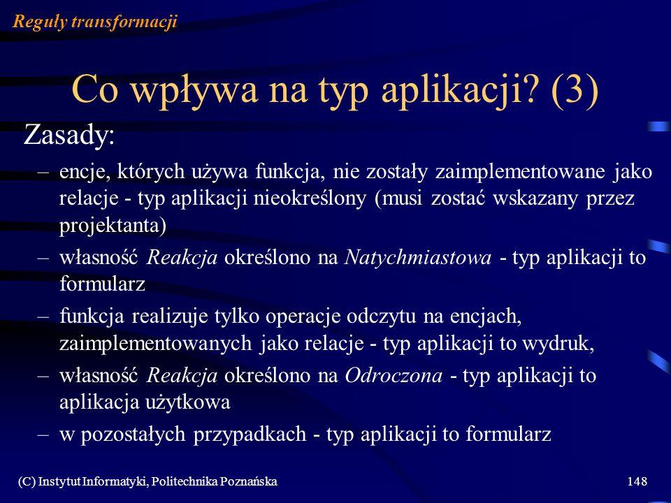 (C) Instytut Informatyki, Politechnika Poznańska148 Co wpływa na typ aplikacji? (3) Reguły transformacji Zasady: –encje, których używa funkcja, nie zo