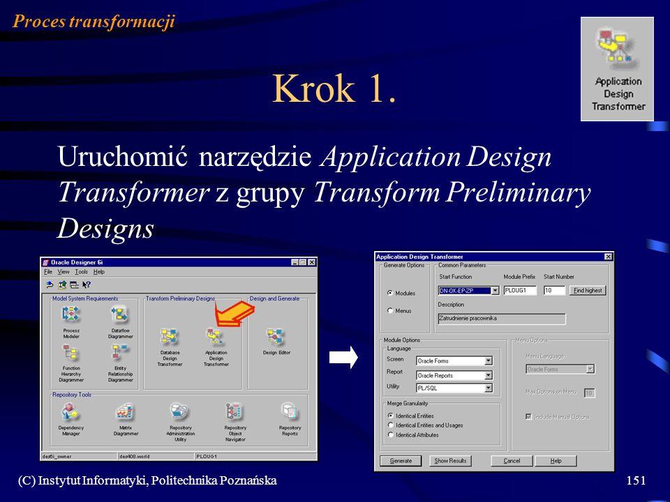 (C) Instytut Informatyki, Politechnika Poznańska151 Krok 1. Uruchomić narzędzie Application Design Transformer z grupy Transform Preliminary Designs P
