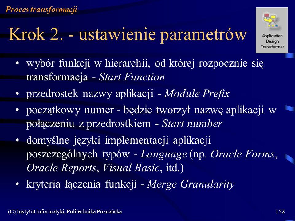 (C) Instytut Informatyki, Politechnika Poznańska152 Krok 2. - ustawienie parametrów Proces transformacji wybór funkcji w hierarchii, od której rozpocz