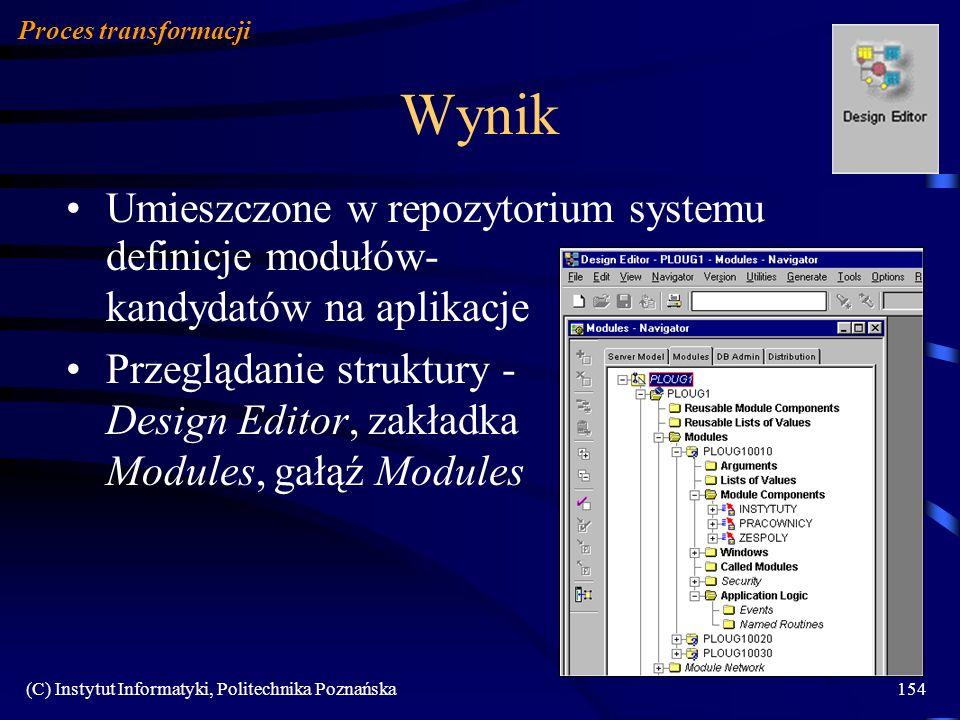 (C) Instytut Informatyki, Politechnika Poznańska154 Wynik Proces transformacji Umieszczone w repozytorium systemu definicje modułów- kandydatów na apl