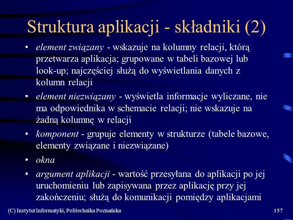 (C) Instytut Informatyki, Politechnika Poznańska157 Struktura aplikacji - składniki (2) element związany - wskazuje na kolumny relacji, którą przetwar