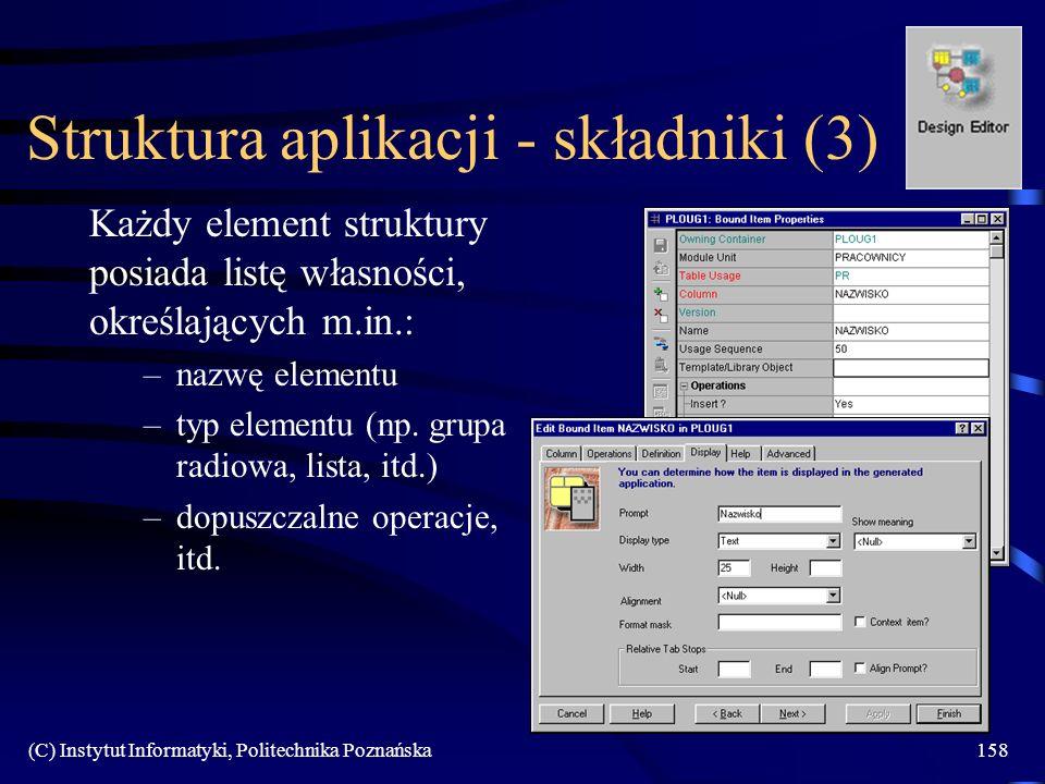 (C) Instytut Informatyki, Politechnika Poznańska158 Struktura aplikacji - składniki (3) Każdy element struktury posiada listę własności, określających m.in.: –nazwę elementu –typ elementu (np.