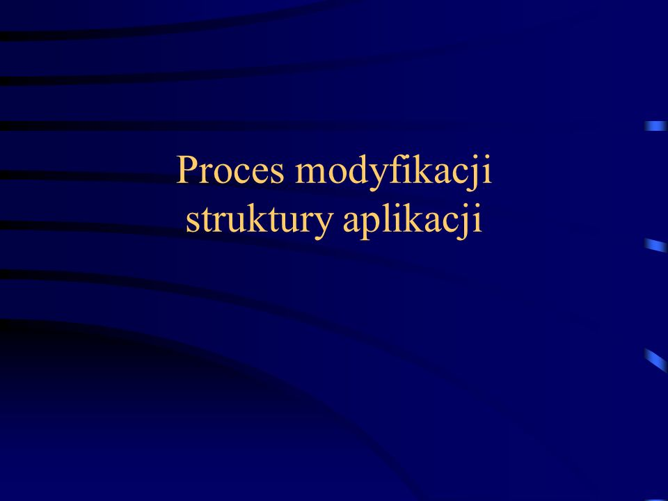 Proces modyfikacji struktury aplikacji
