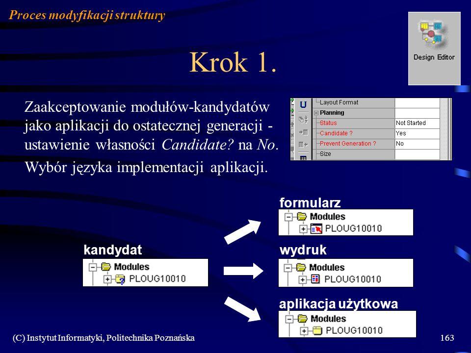 (C) Instytut Informatyki, Politechnika Poznańska163 Krok 1. Zaakceptowanie modułów-kandydatów jako aplikacji do ostatecznej generacji - ustawienie wła