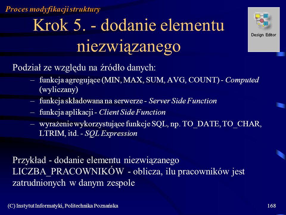 (C) Instytut Informatyki, Politechnika Poznańska168 Krok 5. - dodanie elementu niezwiązanego Podział ze względu na źródło danych: –funkcja agregujące