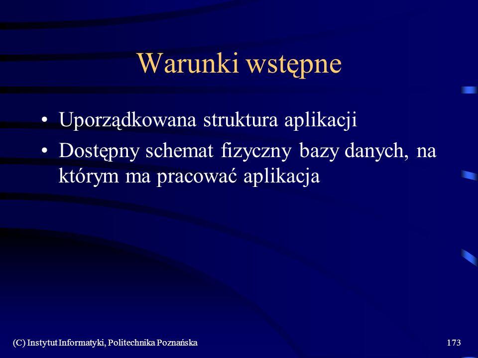 (C) Instytut Informatyki, Politechnika Poznańska173 Warunki wstępne Uporządkowana struktura aplikacji Dostępny schemat fizyczny bazy danych, na którym