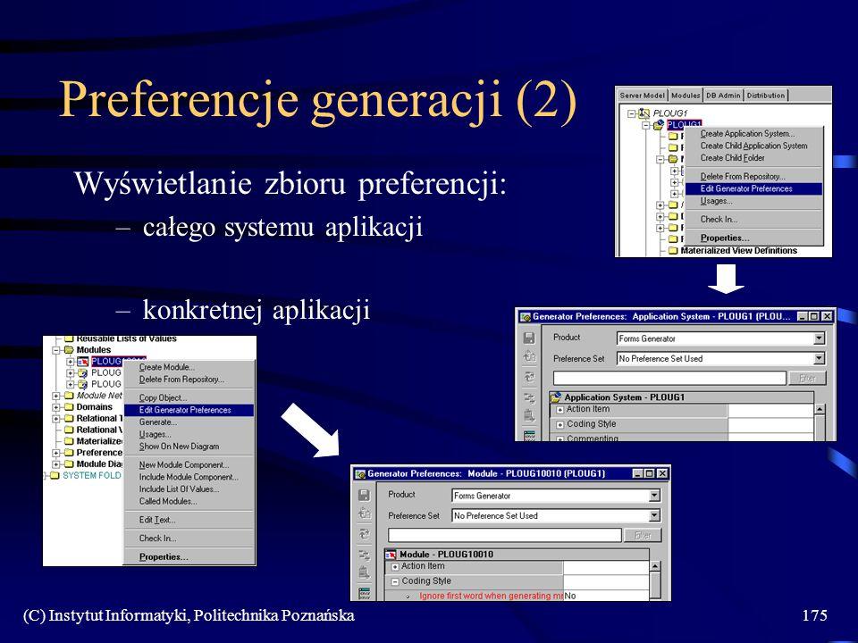 (C) Instytut Informatyki, Politechnika Poznańska175 Preferencje generacji (2) Wyświetlanie zbioru preferencji: –całego systemu aplikacji –konkretnej aplikacji