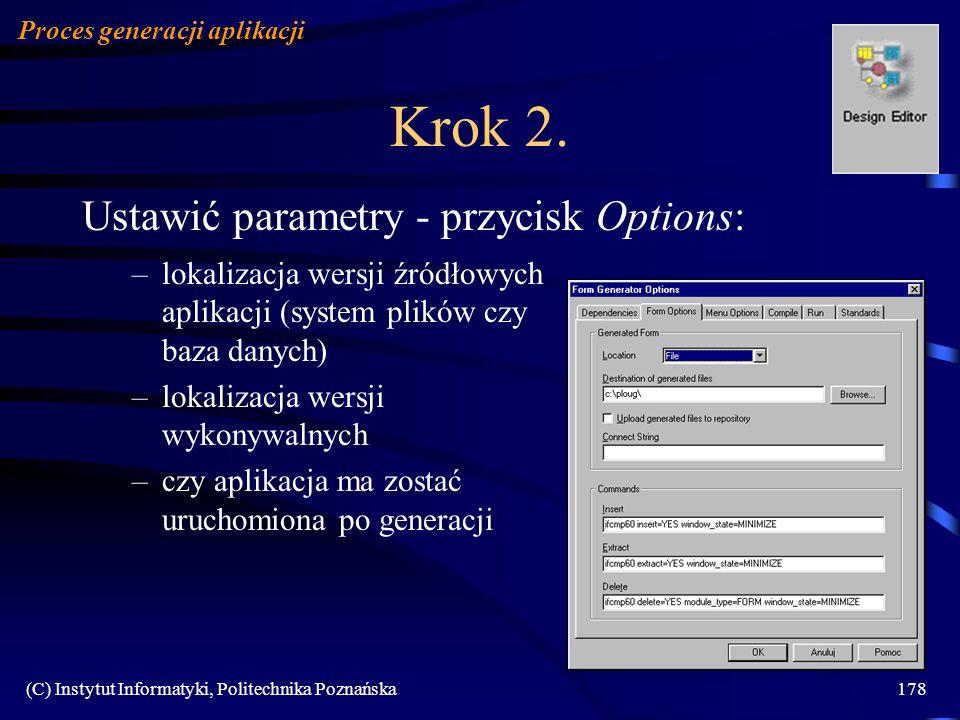 (C) Instytut Informatyki, Politechnika Poznańska178 Krok 2. Ustawić parametry - przycisk Options: Proces generacji aplikacji –lokalizacja wersji źródł