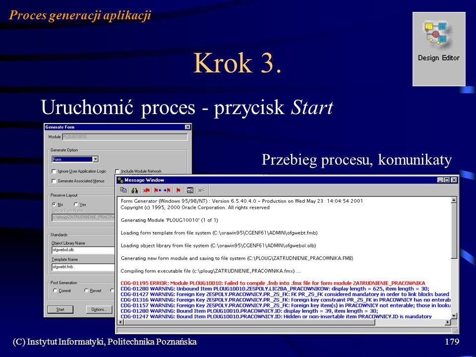 (C) Instytut Informatyki, Politechnika Poznańska179 Krok 3. Uruchomić proces - przycisk Start Proces generacji aplikacji Przebieg procesu, komunikaty