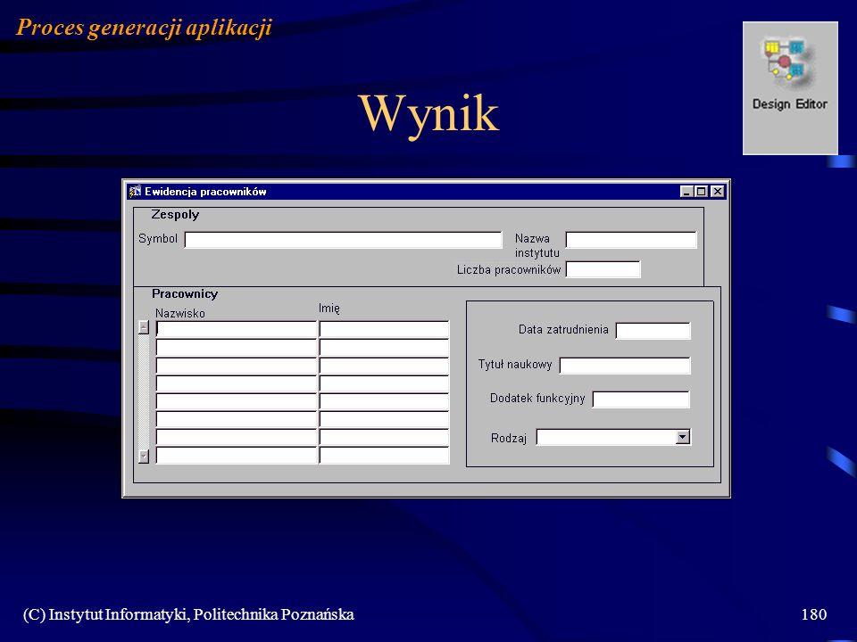 (C) Instytut Informatyki, Politechnika Poznańska180 Wynik Proces generacji aplikacji