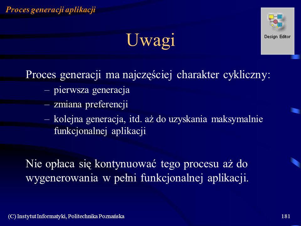 (C) Instytut Informatyki, Politechnika Poznańska181 Uwagi Proces generacji ma najczęściej charakter cykliczny: –pierwsza generacja –zmiana preferencji –kolejna generacja, itd.