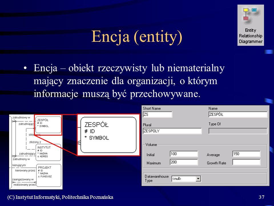 (C) Instytut Informatyki, Politechnika Poznańska37 Encja (entity) Encja – obiekt rzeczywisty lub niematerialny mający znaczenie dla organizacji, o którym informacje muszą być przechowywane.