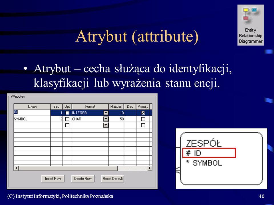(C) Instytut Informatyki, Politechnika Poznańska40 Atrybut (attribute) Atrybut – cecha służąca do identyfikacji, klasyfikacji lub wyrażenia stanu encji.