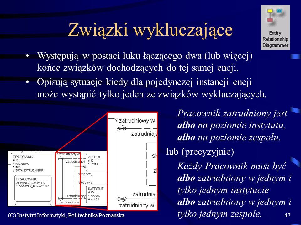 (C) Instytut Informatyki, Politechnika Poznańska47 Związki wykluczające Występują w postaci łuku łączącego dwa (lub więcej) końce związków dochodzących do tej samej encji.