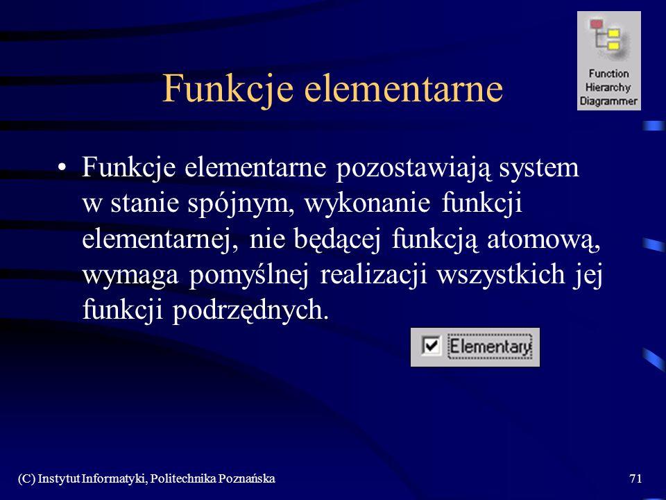 (C) Instytut Informatyki, Politechnika Poznańska71 Funkcje elementarne Funkcje elementarne pozostawiają system w stanie spójnym, wykonanie funkcji elementarnej, nie będącej funkcją atomową, wymaga pomyślnej realizacji wszystkich jej funkcji podrzędnych.