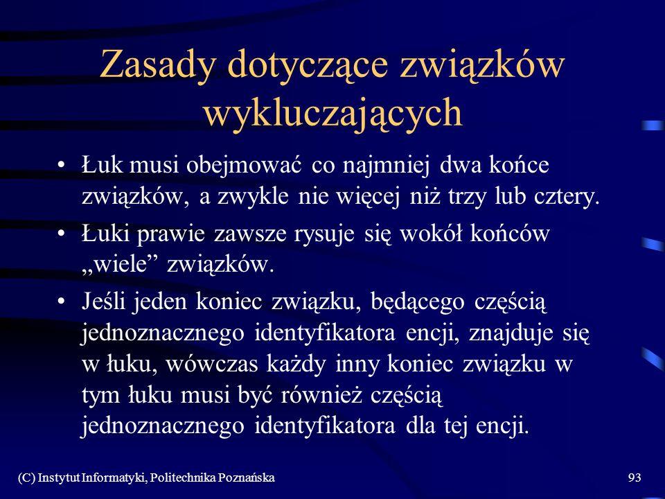 (C) Instytut Informatyki, Politechnika Poznańska93 Zasady dotyczące związków wykluczających Łuk musi obejmować co najmniej dwa końce związków, a zwykl