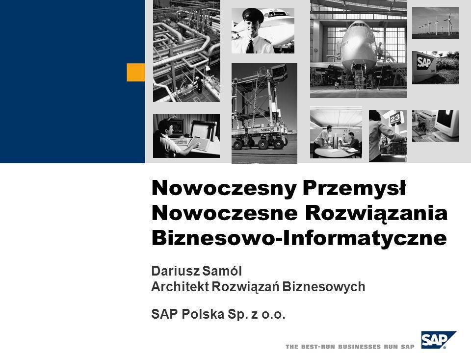 Nowoczesny Przemysł Nowoczesne Rozwiązania Biznesowo-Informatyczne Dariusz Samól Architekt Rozwiązań Biznesowych SAP Polska Sp. z o.o.
