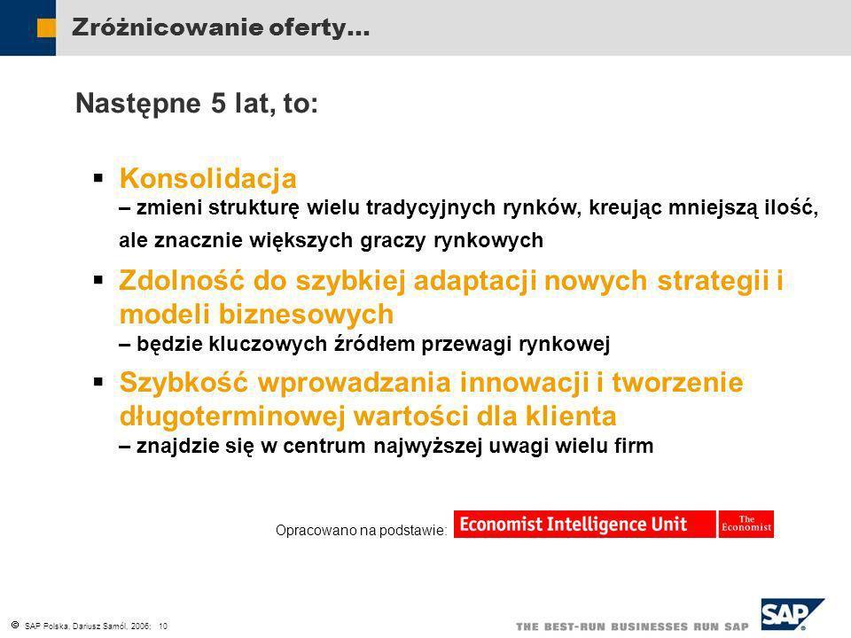 SAP Polska, Dariusz Samól, 2006; 10 Zróżnicowanie oferty… Następne 5 lat, to: Konsolidacja – zmieni strukturę wielu tradycyjnych rynków, kreując mniej