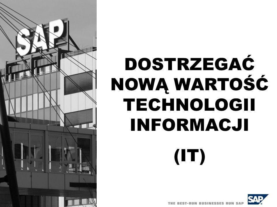 SAP Polska, Dariusz Samól, 2006; 22 DOSTRZEGAĆ NOWĄ WARTOŚĆ TECHNOLOGII INFORMACJI (IT)